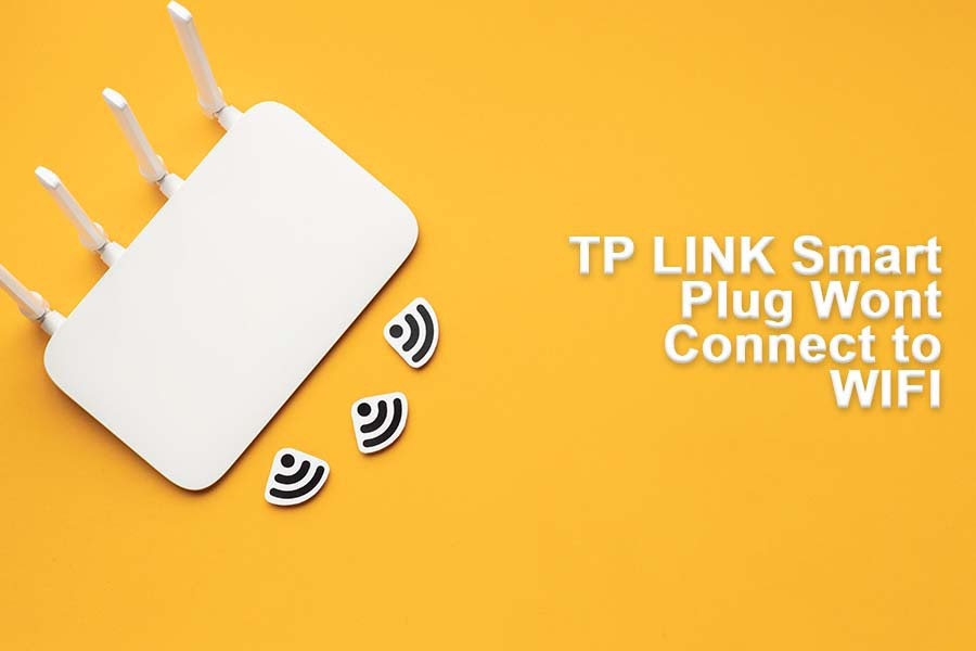 tp-link smart plug won't connect to Wifi